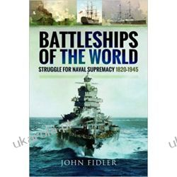 Battleships of the World: Struggle for Naval Supremacy 1820-1945 Książki naukowe i popularnonaukowe