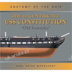 The 44-Gun Frigate USS Constitution Old Ironsides  Anatomy of The Ship Książki naukowe i popularnonaukowe