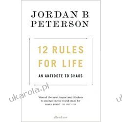 12 Rules for Life: An Antidote to Chaos Jordan B. Peterson  Po angielsku