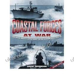 Coastal Forces at War: The Royal Navy's 'Little Ships' in the Narrow Seas 1939-45 David Jefferson Politycy