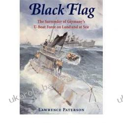 Black Flag: The Surrender of Germany's U-Boat Forces on Land and at Sea  Lawrence Paterson Pozostałe