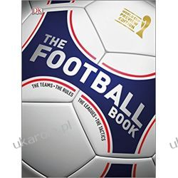 The Football Book The Teams - The Rules - The Leagues - The Tactics Sport, forma fizyczna