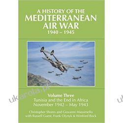 A History of the Mediterranean Air War, 1940-1945 Volume 3 Tunisia and the end in Africa, November 1942-May 1943 Książki naukowe i popularnonaukowe