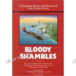 Bloody Shambles: The Complete Account of the Air War in the Far East, from the Defence of Sumatra to the Fall of Burma, 1942 v. 2 Książki naukowe i popularnonaukowe