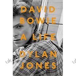 David Bowie: A Life Dylan Jones Literatura piękna, popularna i faktu