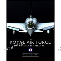 The Royal Air Force: A Centenary of Operations Michael Napier  Militaria, broń, wojskowość