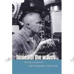 Beneath the Waves: The Life and Navy of Edward L. Beach, Jr.  Edward F. Finch Pozostałe