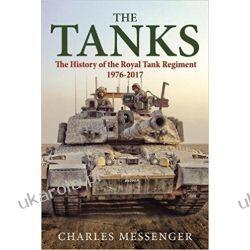 The Tanks: The History of the Royal Tank Regiment, 1976-2017 Książki naukowe i popularnonaukowe
