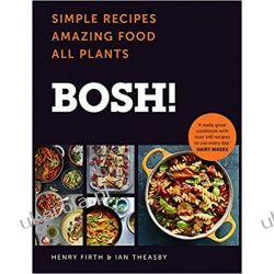 BOSH!: Simple Recipes. Amazing Food. All Plants. The most anticipated vegan cookbook of 2018. Kuchnia, potrawy