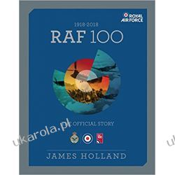 RAF 100: The Official Story James Holland  Samoloty