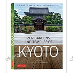 Zen Gardens and Temples of Kyoto: A Guide to Kyoto's Most Important Sites Sztuka i architektura