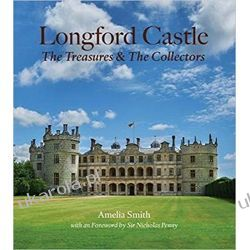 Longford Castle: The Treasures and the Collectors Sztuka i architektura