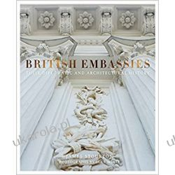 British Embassies: Their Diplomatic and Architectural History Sztuka i architektura
