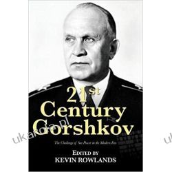 21st Century Gorshkov: The Challenge of Seapower in the Modern Era Poradniki i albumy