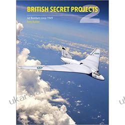 British Secret Projects 2: Jet Bombers since 1949 Tony Buttler  Książki naukowe i popularnonaukowe