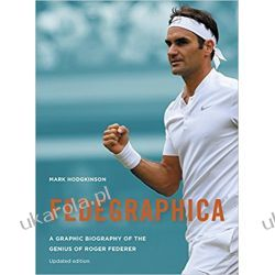 Fedegraphica: A Graphic Biography of the Genius of Roger Federer: Updated edition Książki naukowe i popularnonaukowe