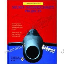 SECRET MESSERSCHMITT PROJECTS (Schiffer Military History Book) Książki naukowe i popularnonaukowe