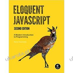 Eloquent JavaScript: A Modern Introduction to Programming Książki naukowe i popularnonaukowe