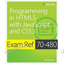 Exam Ref 70-480 Programming in HTML5 with JavaScript and CSS3 (MCSD)  Informatyka, internet