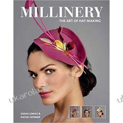 Millinery: The Art of Hat-Making Sarah Lomax, Rachel Skinner  Moda, uroda
