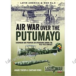 Air War Over the Putumayo: Colombian and Peruvian air operations during the 1932-1933 conflict  Książki naukowe i popularnonaukowe