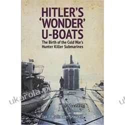 Hitler's Wonder U-Boats: The Birth of the Cold War's Hunter-Killer Submarines Książki naukowe i popularnonaukowe