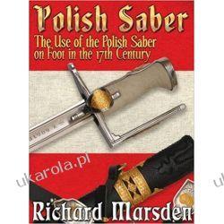 The Polish Saber Richard Marsden  Książki naukowe i popularnonaukowe