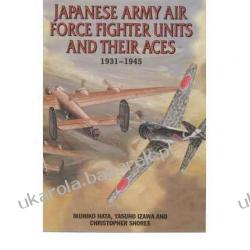 Japanese Army Air Force Fighter Units and Their Aces 1931-1945  Ikuhiko Hata, Yasuho Izawa, Christopher Shores Sztuka, malarstwo i rzeźba