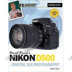 David Busch s Nikon D500 Guide to Digital Photography Fotografia, edycja zdjęć