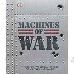 Machines of War: The Definitive Visual History of Military Hardware Literatura piękna, popularna i faktu