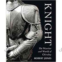 Knight: The Warrior and World of Chivalry  Literatura piękna, popularna i faktu