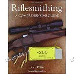 Riflesmithing: A Comprehensive Guide Książki naukowe i popularnonaukowe