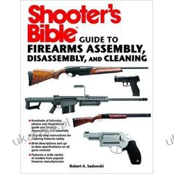 Shooter's Bible Guide to Firearms Assembly, Disassembly, and Cleaning Broń palna