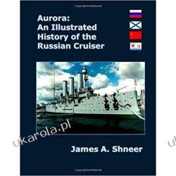 Aurora: An Illustrated History of the Russian Cruiser Książki naukowe i popularnonaukowe
