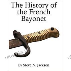 The History of the French Bayonet Pozostałe