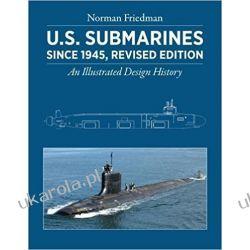 U.S. Submarines Since 1945: An Illustrated Design History Norman Friedman Książki naukowe i popularnonaukowe