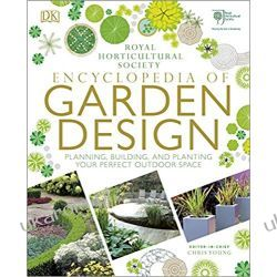 RHS Encyclopedia of Garden Design: Planning, Building and Planting Your Perfect Outdoor Space  Historyczne
