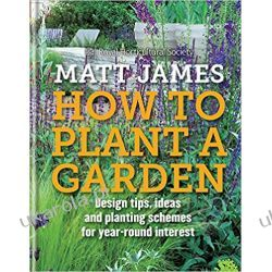 RHS How to Plant a Garden: Design tricks, ideas and planting schemes for year-round interest Pozostałe