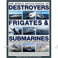 The World Encyclopedia of Destroyers, Frigates & Submarines: Features 1300 Wartime and Modern Identification Photographs Książki naukowe i popularnonaukowe
