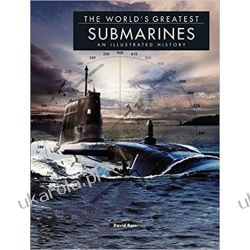 The World's Greatest Submarines: An Illustrated History David Ross  Książki naukowe i popularnonaukowe