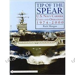 Tip of the Spear:: U.S. Navy Carrier Units and Operations 1974-2000 Książki naukowe i popularnonaukowe