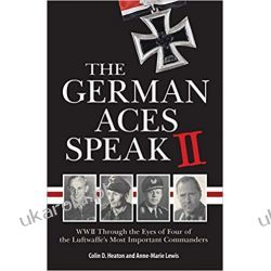 The German Aces Speak II: World War II Through the Eyes of Four More of the Luftwaffe's Most Important Commanders: 2 Po angielsku