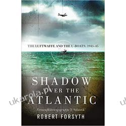 Shadow over the Atlantic: The Luftwaffe and the U-boats: 1943–45 Książki naukowe i popularnonaukowe