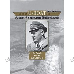 German U-Boat Ace Heinrich Lehmann-Willenbrock: The Patrols of U-96 in World War II Książki naukowe i popularnonaukowe