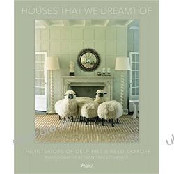 The Houses That We Dreamt of: The Interiors of Delphine and Reed Krakoff Poradniki i albumy
