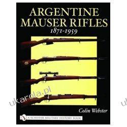 Argentine Mauser Rifles 1871-1959 Militaria, broń, wojskowość