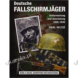 Deutsche Fallschirmjäger: Uniformen und Ausrüstung 1936-1945 Band 2: Helme, Ausrüstung und Abzeichen  Poradniki i albumy