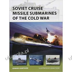 Soviet Cruise Missile Submarines of the Cold War (New Vanguard) Książki naukowe i popularnonaukowe