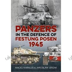 Panzers in the Defence of Festung Posen 1945 Literatura piękna, popularna i faktu