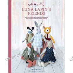 Sewing Luna Lapin's Friends: Over 20 sewing patterns for heirloom dolls and their exquisite handmade clothing Rękodzieło, biżuteria, szycie
